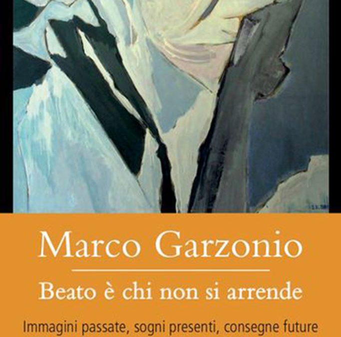 Marco Garzonio Beato è chi non si arrende